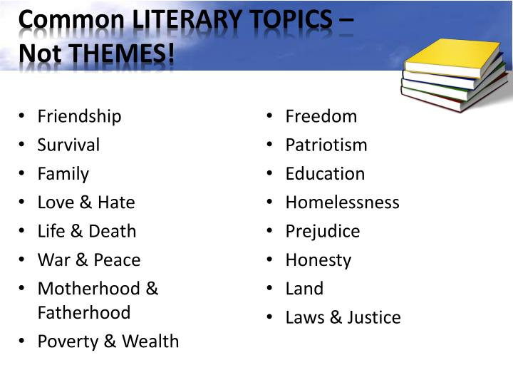Common LITERARY TOPICS – Not THEMES!