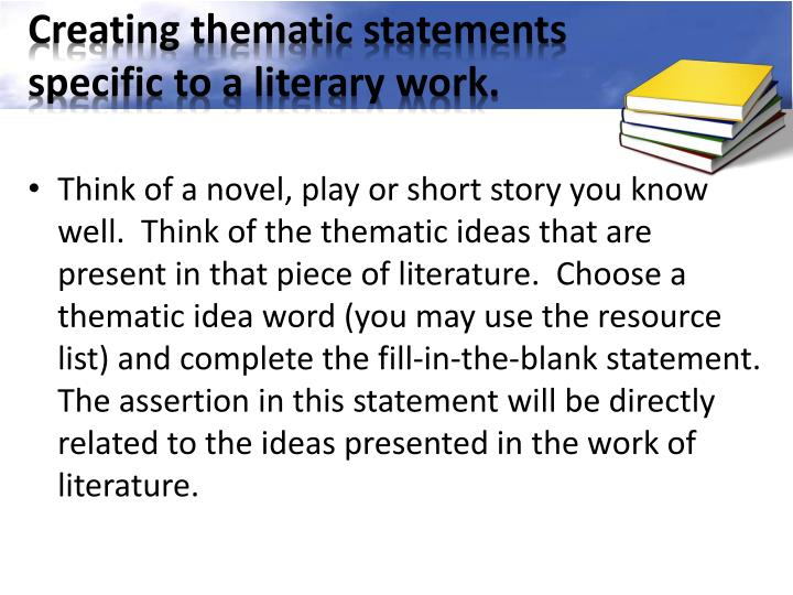 Creating thematic statements specific to a literary work.