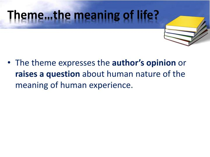 Theme…the meaning of life?