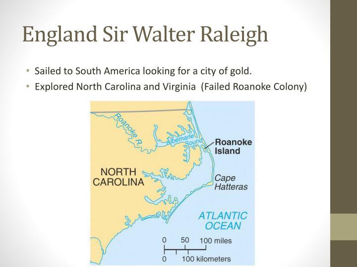 England Sir Walter Raleigh