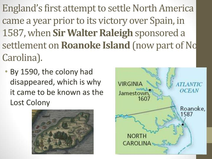 England's first attempt to settle North America came a year prior to its victory over Spain, in 1587, when