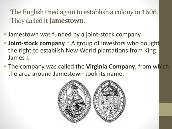 The English tried again to establish a colony in 1606.  They called it