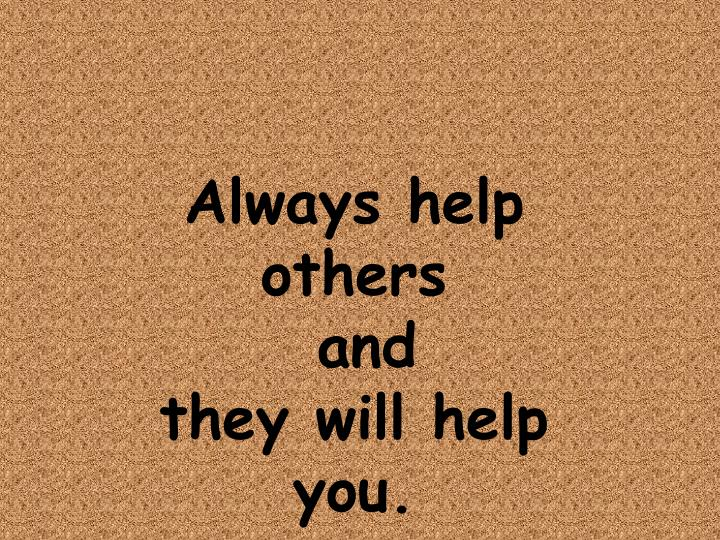 Always help others
