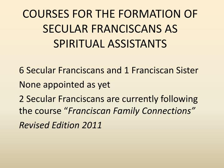 COURSES FOR THE FORMATION OF SECULAR FRANCISCANS AS SPIRITUAL ASSISTANTS