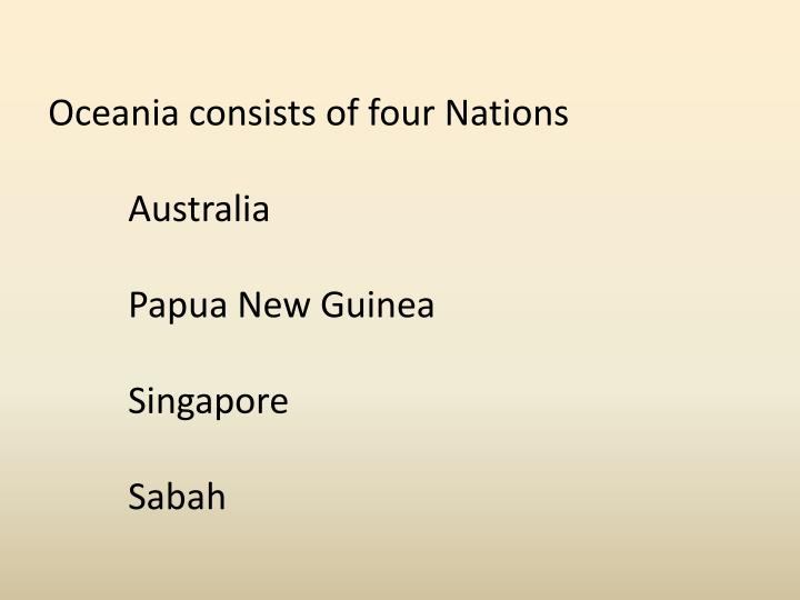 Oceania consists of four nations australia papua new guinea singapore sabah