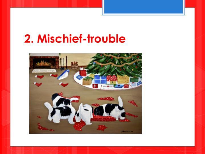 2. Mischief-trouble