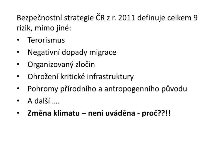 Bezpečnostní strategie ČR z r. 2011 definuje celkem 9 rizik, mimo jiné:
