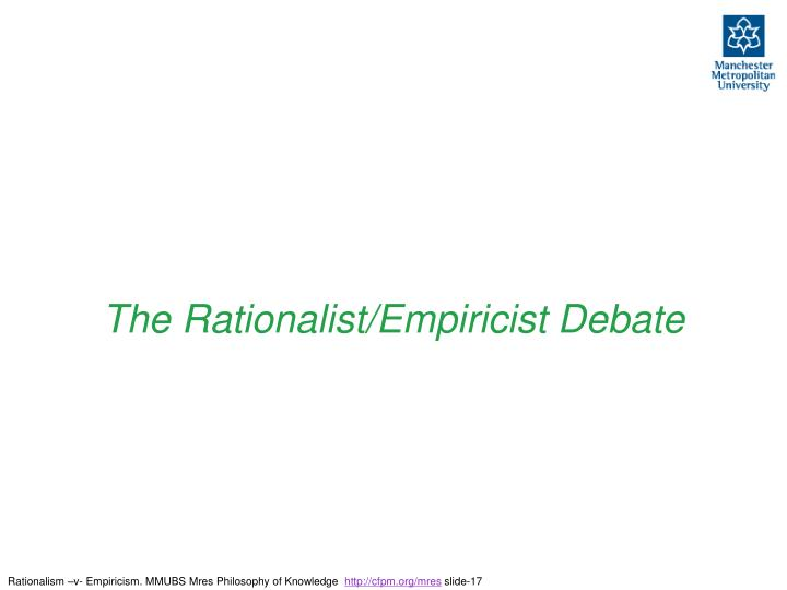 The Rationalist/Empiricist Debate