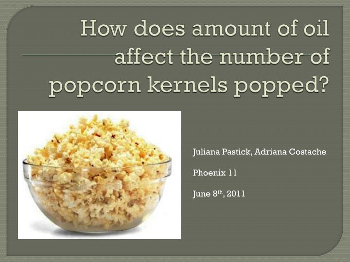 does temperature of kernels affect popcorn Does temperature of kernels affect popcorn yield project design plan this experiment will attempt to determine if the temperature that popcorn kernels are stored at will affect the amount of un-popped kernels when using a hot air popcorn popper.