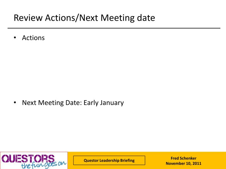 Review Actions/Next Meeting date