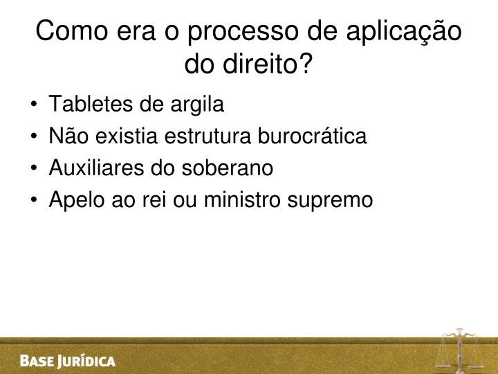 Como era o processo de aplicação do direito?
