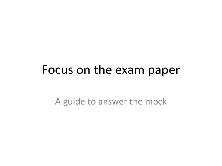 Focus on the exam paper