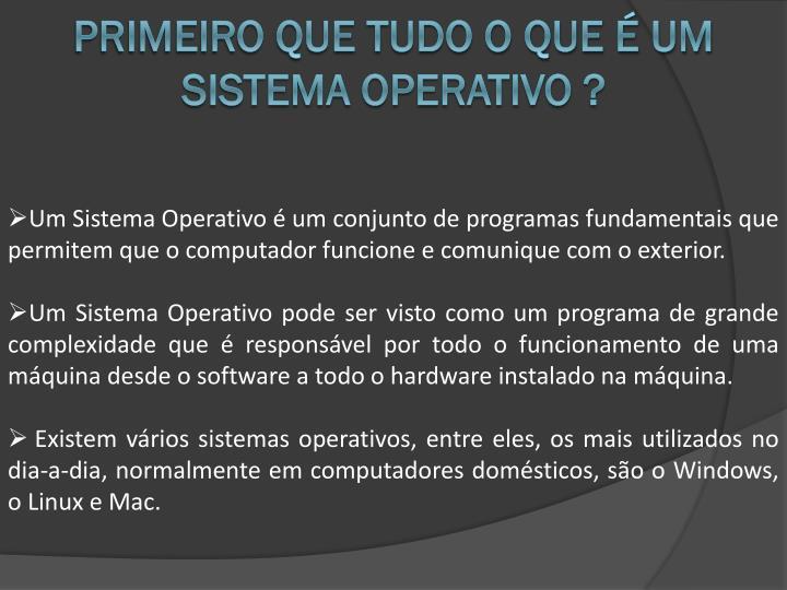 Primeiro que tudo o que é um Sistema Operativo ?