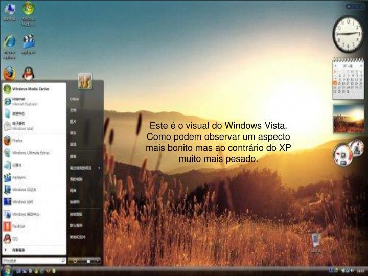 Este é o visual do Windows Vista. Como podem observar um aspecto mais bonito mas ao contrário do XP muito mais pesado.