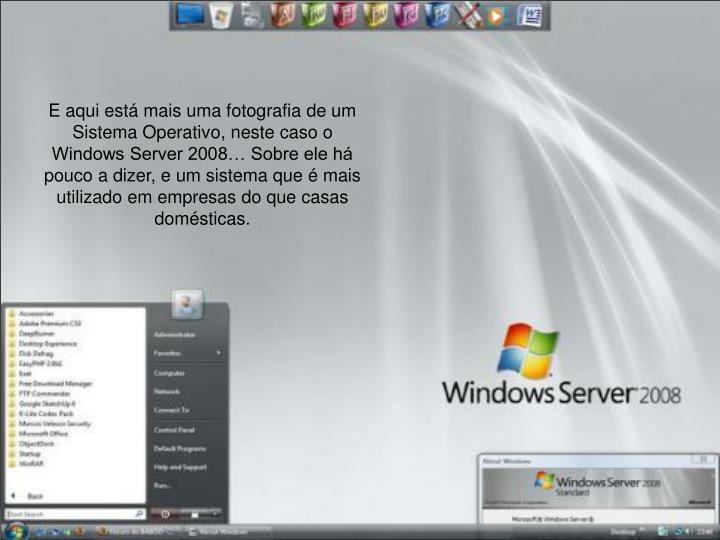 E aqui está mais uma fotografia de um Sistema Operativo, neste caso o Windows Server 2008… Sobre ele há pouco a dizer, e um sistema que é mais utilizado em empresas do que casas domésticas.