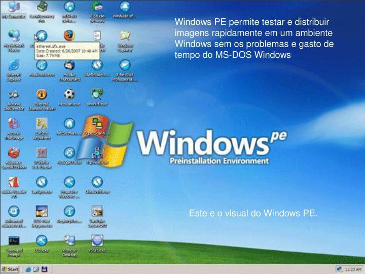 Windows PE permite testar e distribuir imagens rapidamente em um ambiente Windows sem os problemas e gasto de tempo do MS-DOS Windows
