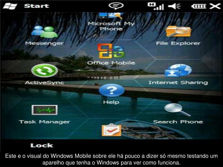 Este e o visual do Windows Mobile sobre ele há pouco a dizer só mesmo testando um aparelho que tenha o Windows para ver como funciona.