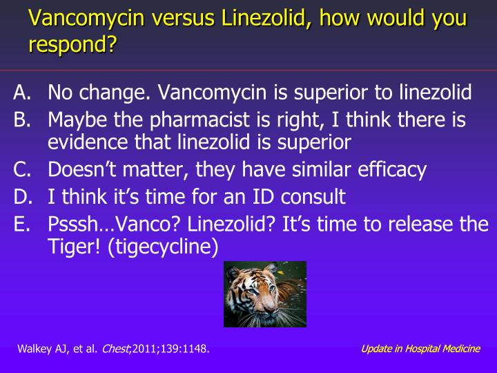 Vancomycin versus Linezolid, how would you respond?