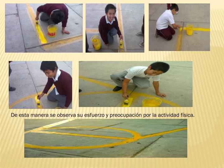 De esta manera se observa su esfuerzo y preocupación por la actividad física.