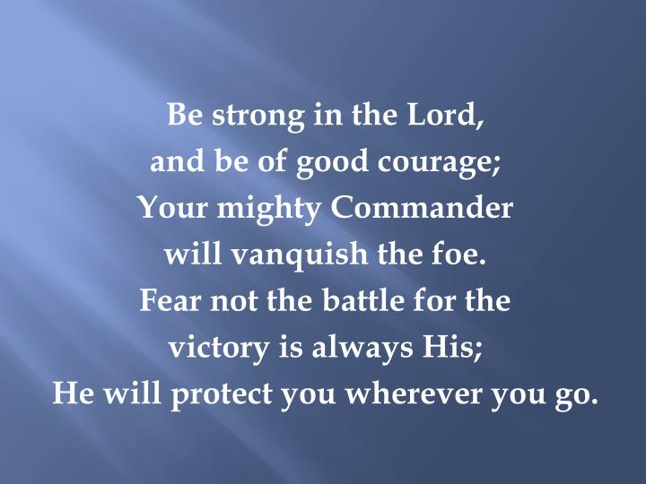 Be strong in the Lord,