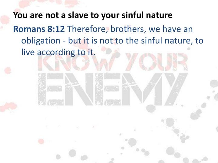 You are not a slave to your sinful nature