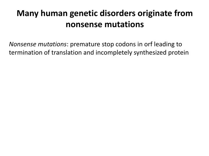 Many human genetic disorders originate from nonsense mutations