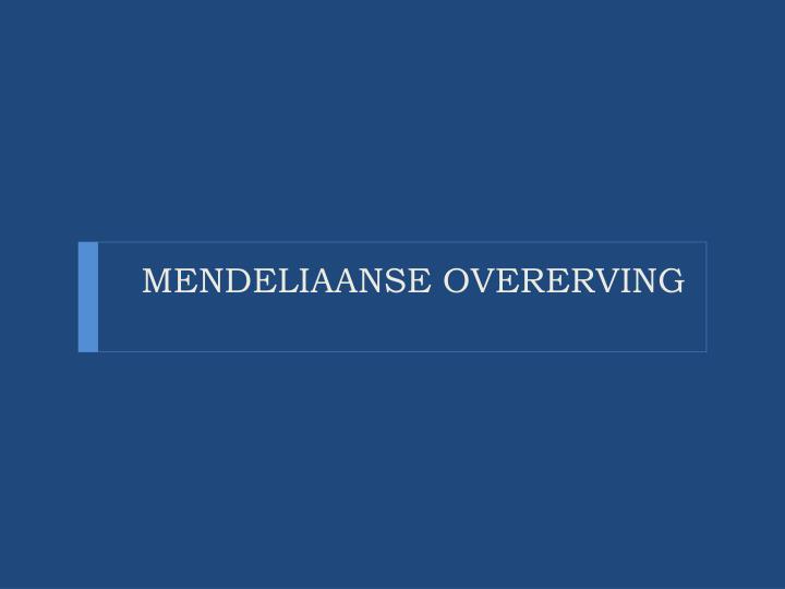 MENDELIAANSE OVERERVING