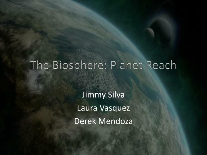 The biosphere planet reach