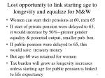 lost opportunity to link starting age to longevity and equalize for m w