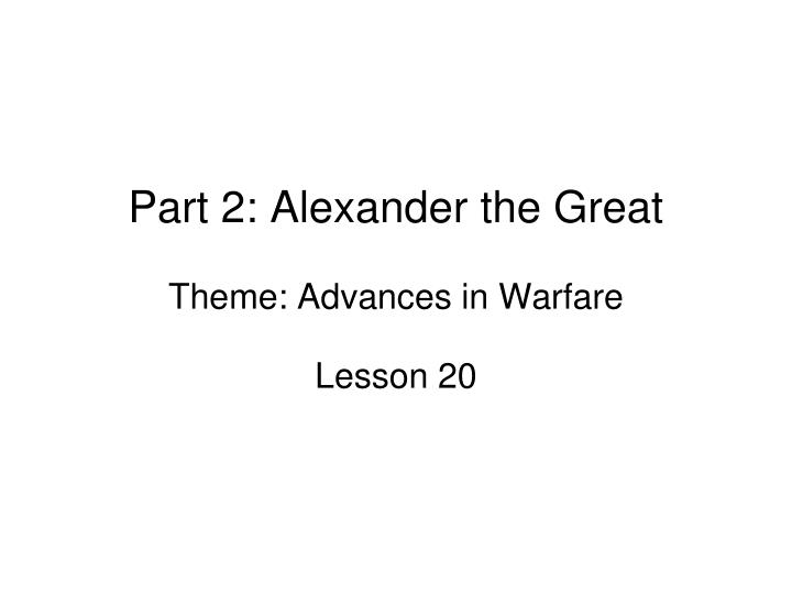 Part 2: Alexander the Great