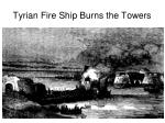 tyrian fire ship burns the towers