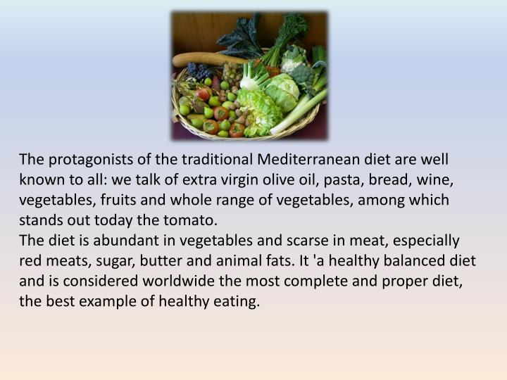 The protagonists of the traditional Mediterranean diet are well known to all: we talk of extra virgin olive oil, pasta, bread, wine, vegetables, fruits and whole range of vegetables, among which stands out today the tomato.