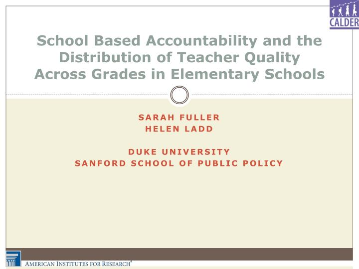 School Based Accountability and the Distribution of Teacher Quality