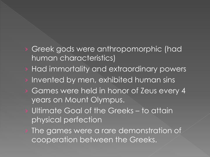 Greek gods were anthropomorphic (had human characteristics)