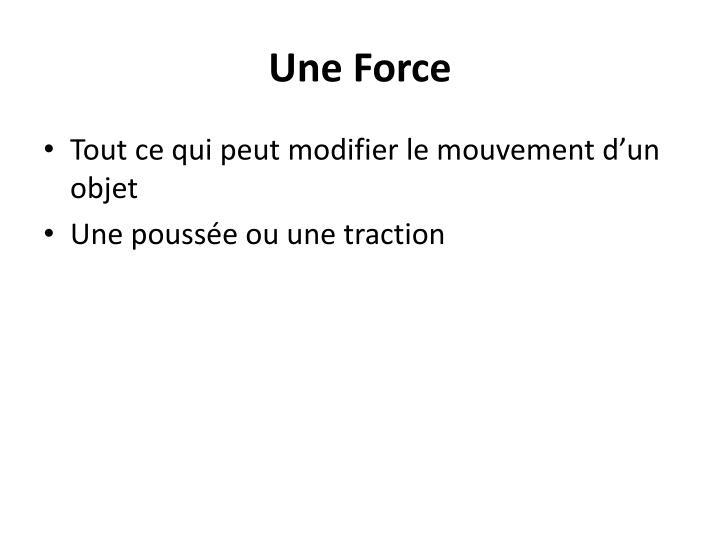 Une Force