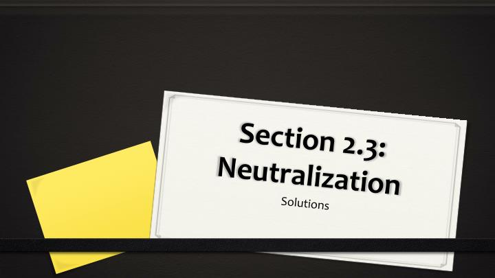 Section 2.3: Neutralization