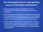 are the people most in need getting access to the latest treatments