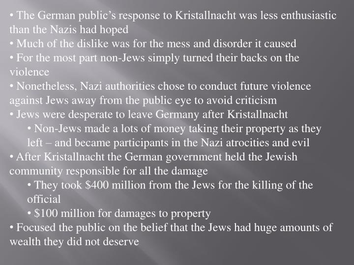 The German public's response to Kristallnacht was less enthusiastic than the Nazis had hoped