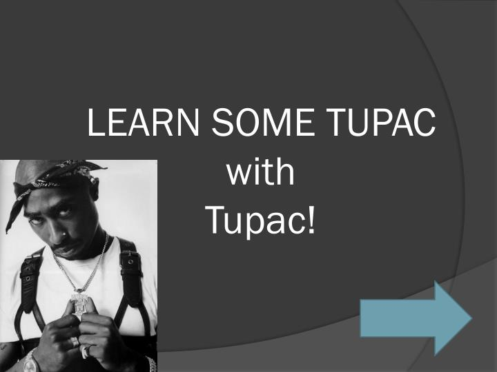 Learn some tupac with tupac