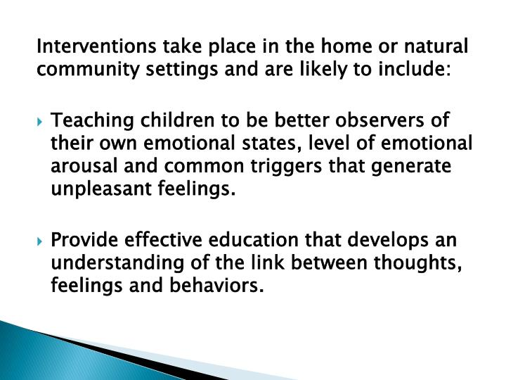 Interventions take place in the home or natural community settings and are likely to include