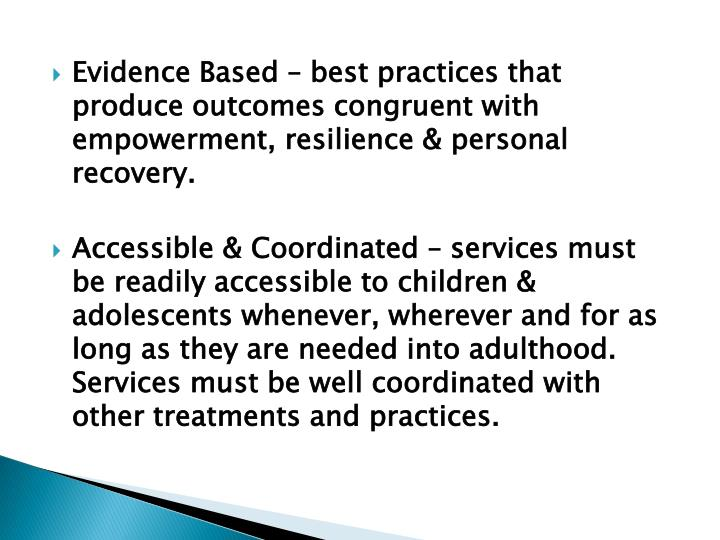 Evidence Based – best practices that produce outcomes congruent with empowerment, resilience & personal recovery