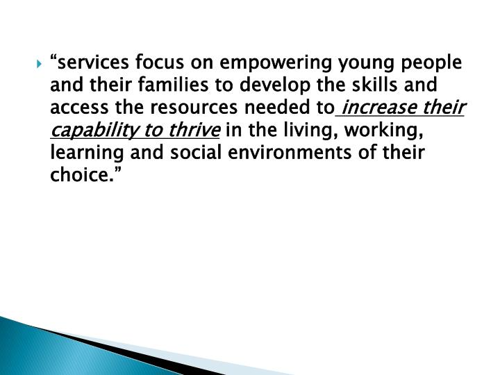 """services focus on empowering young people and their families to develop the skills and access the resources needed to"