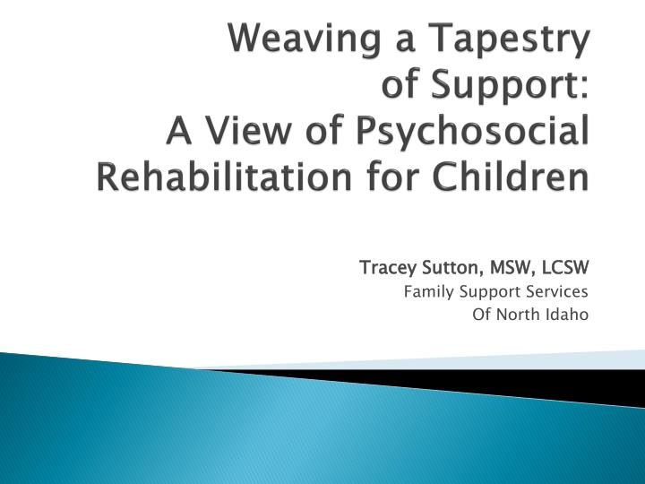 Weaving a tapestry of support a view of psychosocial rehabilitation for children