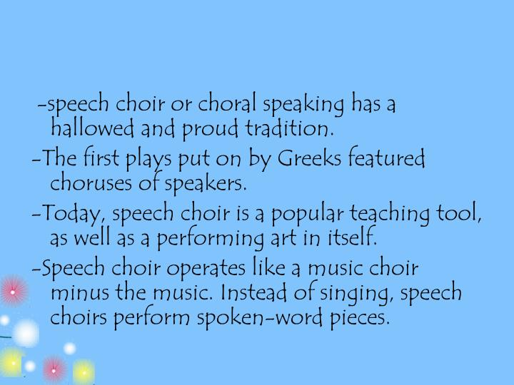 -speech choir or choral speaking has a hallowed and proud tradition.