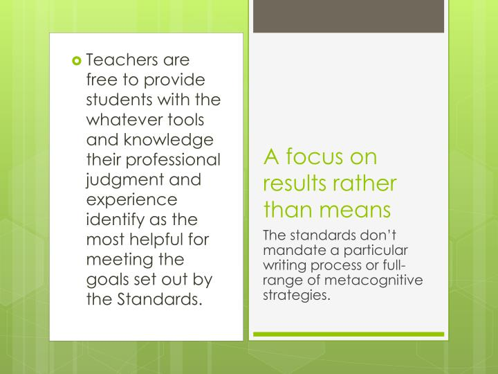 Teachers are free to provide students with the whatever tools and knowledge their professional judgment and experience identify as the most helpful for meeting the goals set out by the Standards.
