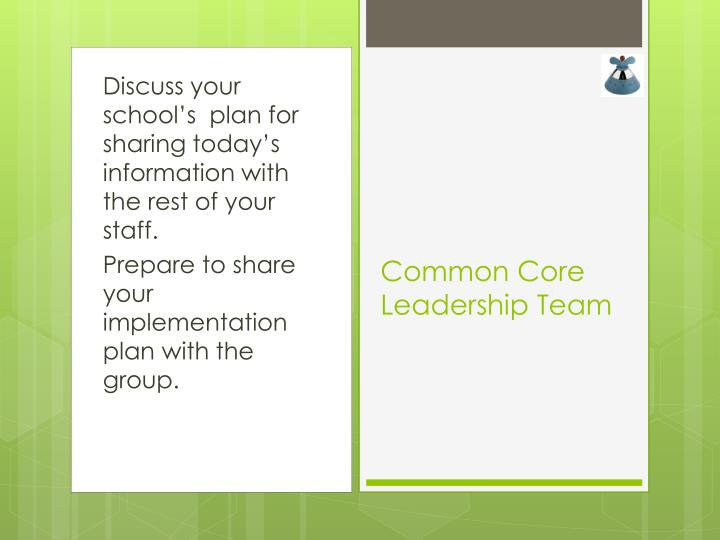 Discuss your school's  plan for sharing today's information with the rest of your staff.