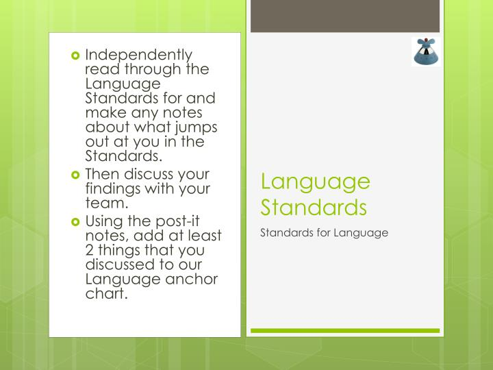 Independently read through the Language Standards for and make any notes about what jumps out at you in the Standards.