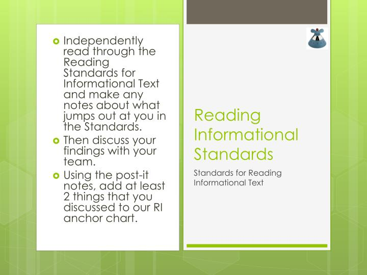 Independently read through the Reading Standards for Informational Text and make any notes about what jumps out at you in the Standards.