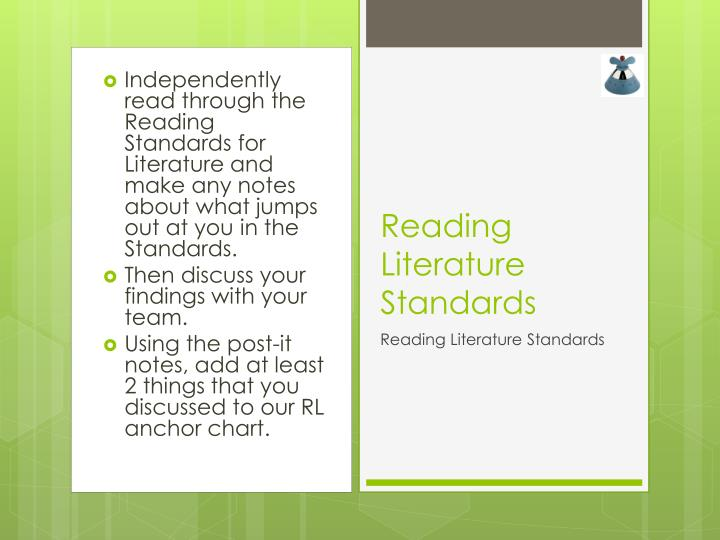 Independently read through the Reading Standards for Literature and make any notes about what jumps out at you in the Standards.
