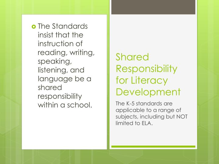 The Standards insist that the instruction of reading, writing, speaking, listening, and language be a shared responsibility within a school.